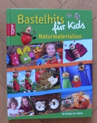 Bastelhits für Kids Naturmaterialien / Topp 2011