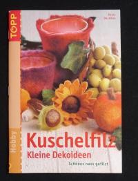 Kuschelfilz - Kleine Dekoideen / Petra Dechêne (Topp - 2005)