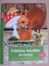 Fröhliche Holzdeko im Herbst / Monika Gänsler (Topp 2011)