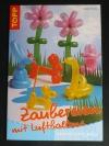 Zaubereien mit Luftballons / Linda Perina(Topp - 2005)